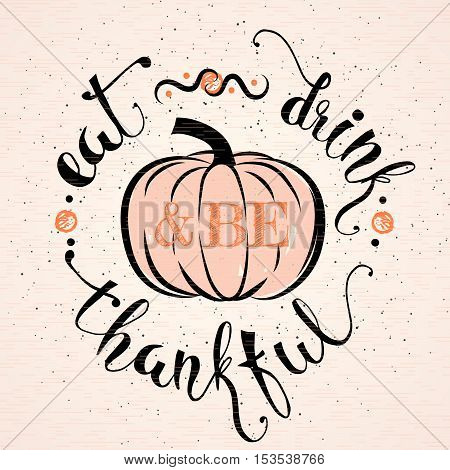 Vector illustration of Happy Thanksgiving Day, autumn vintage design. Retro Thanksgiving poster with ribbon, grunge effect and lettering text. Eat drink and be thankful motto inspirational quote