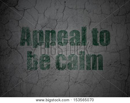Political concept: Green Appeal To Be Calm on grunge textured concrete wall background