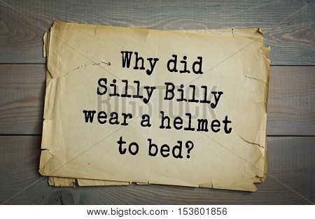 Traditional riddle. Why did Silly Billy wear a helmet to bed?