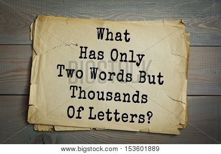 Traditional riddle. What Has Only Two Words But Thousands Of Letters?