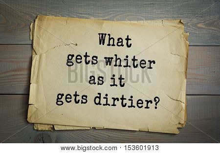 Traditional riddle. What gets whiter as it gets dirtier?