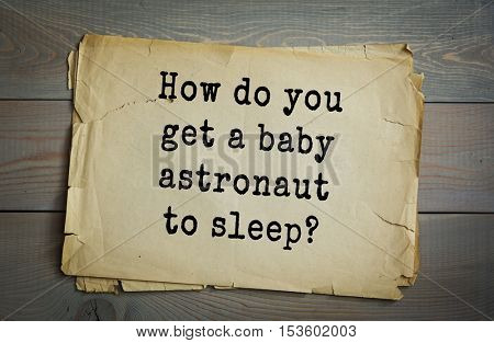 Traditional riddle. How do you get a baby astronaut to sleep?( You rock-it! )