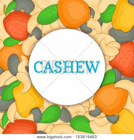Round colored frame composed of cashew. Vector card illustration. Circle Nuts frame, cashew fruit in the shell, whole, shelled, leaves appetizing looking for packaging design of healthy food