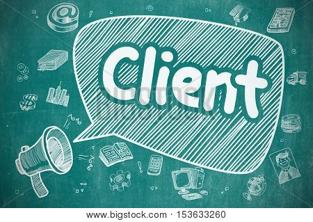 Screaming Loudspeaker with Text Client on Speech Bubble. Doodle Illustration. Business Concept. Business Concept. Loudspeaker with Inscription Client. Cartoon Illustration on Blue Chalkboard.