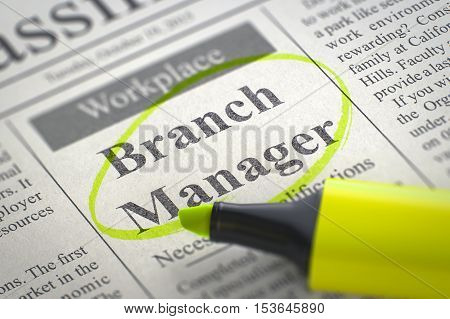 Branch Manager - Vacancy in Newspaper, Circled with a Yellow Highlighter. Blurred Image with Selective focus. Job Search Concept. 3D.