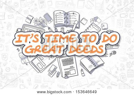 Cartoon Illustration of Its Time To Do Great Deeds, Surrounded by Stationery. Business Concept for Web Banners, Printed Materials.