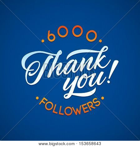 Thank you 6000 followers card. Vector thanks design template for network friends and followers. Image for Social Networks. Web user celebrates a large number of subscribers or followers