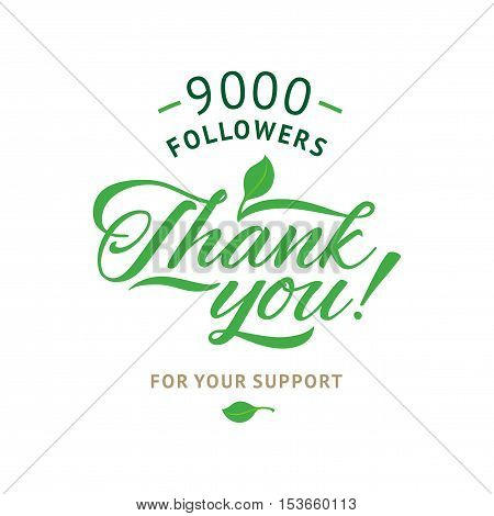 Thank you 9000 followers card. Vector ecology design template for network friends and followers. Image for Social Networks. Web user celebrates a large number of subscribers or followers.