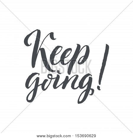 Keep Going. Hand Drawn Calligraphy on White Background. Keep going. Hand drawn lettering. Ink illustration. Modern brush calligraphy