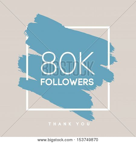 Vector thanks design template for network friends and followers. Thank you 80 K followers card. Image for Social Networks. Web user celebrates large number of subscribers or followers.