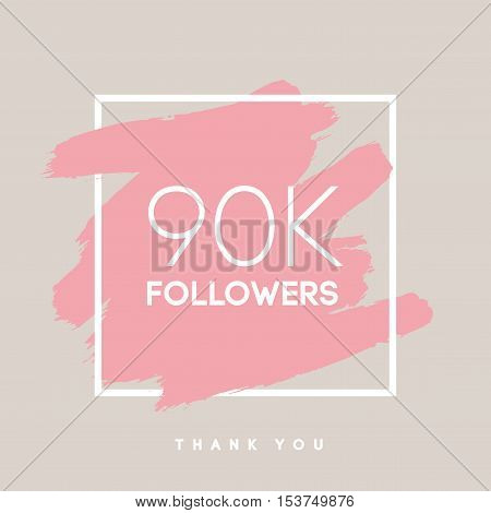 Vector thanks design template for network friends and followers. Thank you 90 K followers card. Image for Social Networks. Web user celebrates large number of subscribers or followers.
