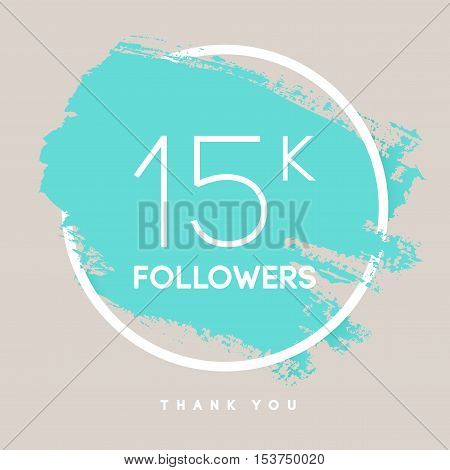 Vector thanks design template for network friends and followers. Thank you 15 K followers card. Image for Social Networks. Web user celebrates large number of subscribers or followers.