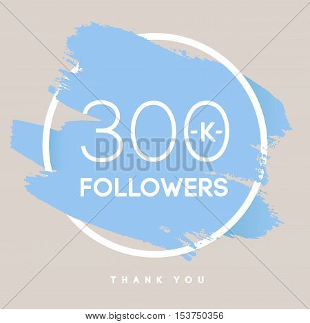 Vector thanks design template for network friends and followers. Thank you 300 K followers card. Image for Social Networks. Web user celebrates large number of subscribers or followers.