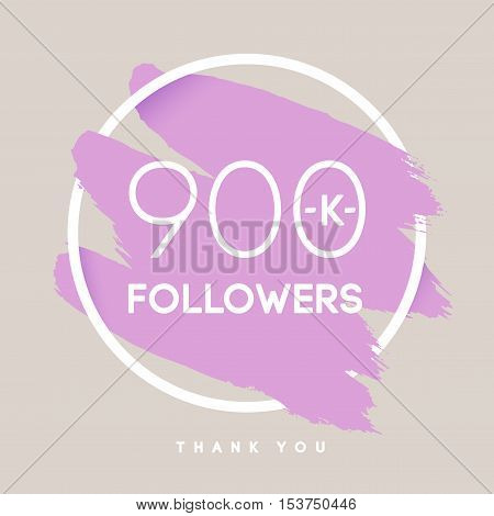 Vector thanks design template for network friends and followers. Thank you 900 K followers card. Image for Social Networks. Web user celebrates large number of subscribers or followers.