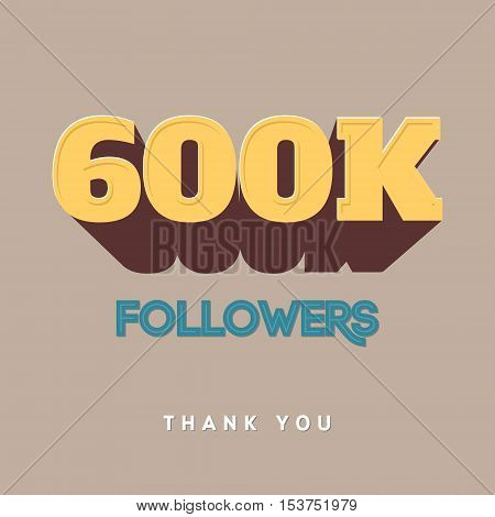 Vector thanks design template for network friends and followers. Thank you 600 K followers card. Image for Social Networks. Web user celebrates a large number of subscribers or followers