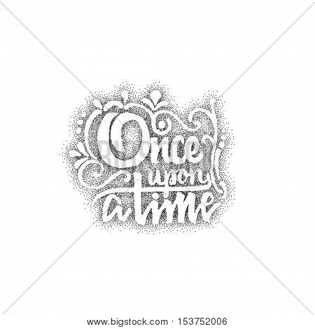 Once upon a time - Badge drawn by hand, using the skills of calligraphy and lettering