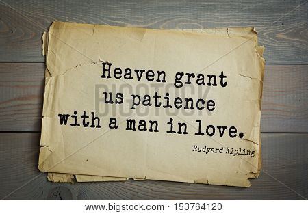 Top- 30 quotes by Rudyard Kipling - English writer, poet and novelist.  Heaven grant us patience with a man in love.