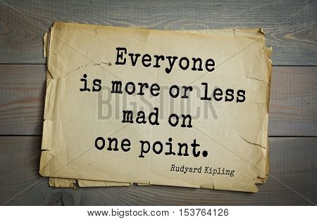 Top- 30 quotes by Rudyard Kipling - English writer, poet and novelist. Everyone is more or less mad on one point.