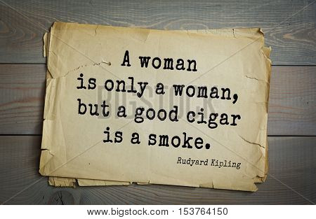 Top- 30 quotes by Rudyard Kipling - English writer, poet and novelist. A woman is only a woman, but a good cigar is a smoke.