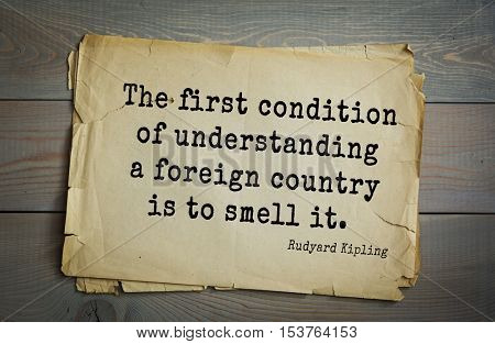 Top- 30 quotes by Rudyard Kipling - English writer, poet and novelist. The first condition of understanding a foreign country is to smell it.