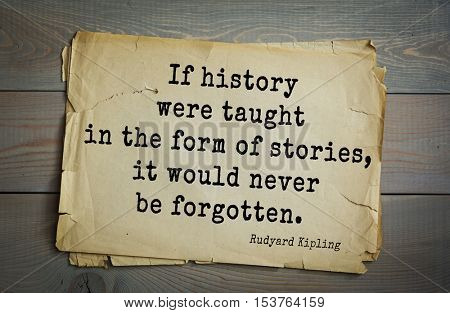 Top- 30 quotes by Rudyard Kipling - English writer, poet and novelist. If history were taught in the form of stories, it would never be forgotten.