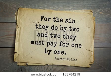 Top- 30 quotes by Rudyard Kipling - English writer, poet and novelist.  For the sin they do by two and two they must pay for one by one.