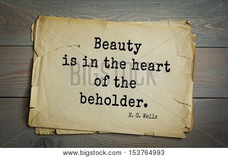 Top 35  quotes by H.G. Wells (1866 - 1946) - English novelist and essayist, fiction writer.  Beauty is in the heart of the beholder.