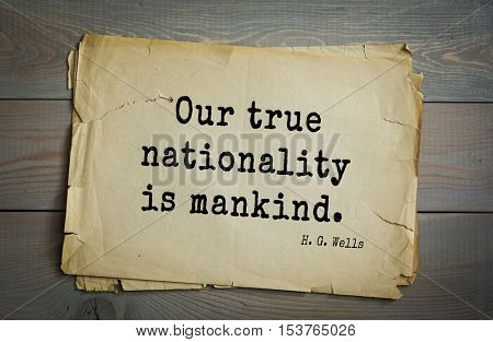 Top 35  quotes by H.G. Wells (1866 - 1946) - English novelist and essayist, fiction writer. Our true nationality is mankind.
