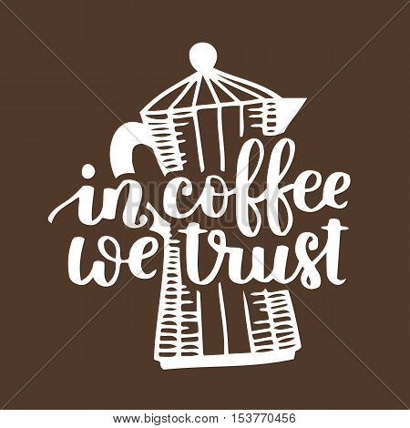 Vector Hand Written Quote In Coffee We Trust With Coffee Pot. White Ink On Brown Isolated Background