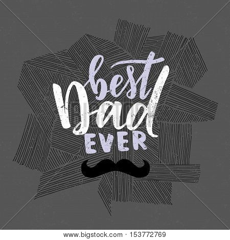 Vector hand written quote Best Dad ever. Fathers day card, poster design. Apparel print.