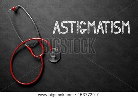 Medical Concept: Astigmatism Handwritten on Black Chalkboard. Medical Concept: Astigmatism -  Black Chalkboard with Hand Drawn Text and Red Stethoscope. Top View. 3D Rendering.