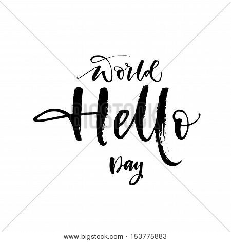 World Hello day card. Hand drawn greeting lettering. Ink illustration. Modern brush calligraphy. Isolated on white background.