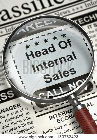 Head Of Internal Sales. Newspaper with the Classified Ad. Column in the Newspaper with the Vacancy of Head Of Internal Sales. Hiring Concept. Blurred Image. 3D Illustration.