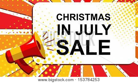 Pop art sale background with megaphone and CHRISTMAS IN JULY SALE announcement. Loudspeaker banner in flat style.