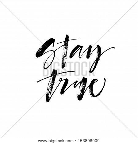 Stay true phrase. Hand drawn positive phrase. Ink illustration. Modern brush calligraphy. Isolated on white background.