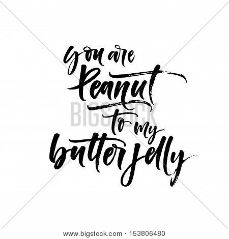 You are peanut to my butter jelly card. Ink illustration. Modern brush calligraphy. Isolated on white background.
