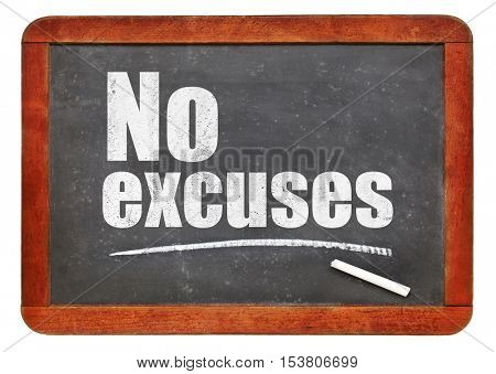 No excuses - white chalk text on a vintage slate blackboard