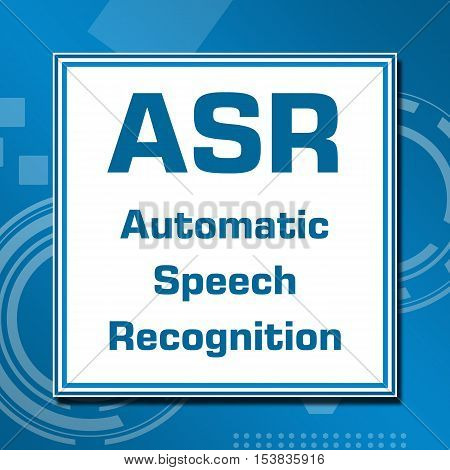 ASR - Automated Speech Recognition text written over technical blue background.