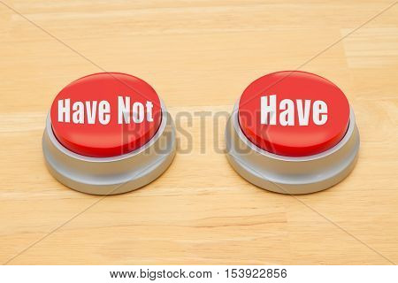 The difference between the have not and have Two red and silver push button on a wooden desk with text Have Not and Have