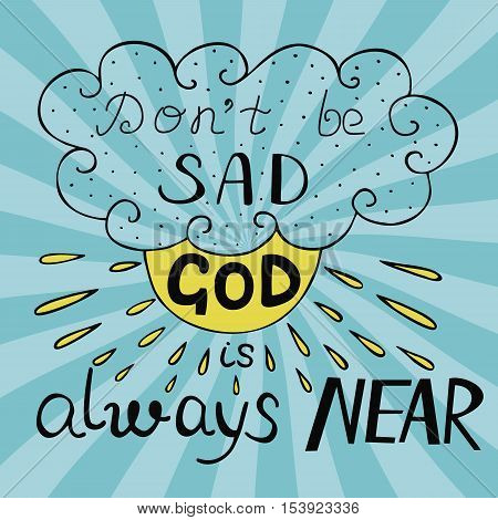 Biblical background with a cloud and the rays of the sun and handwritten Do not be sad, God is always near