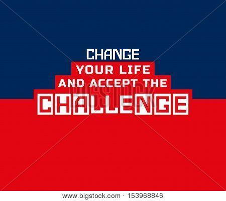 Inspirational Motivated Quote Change life accept challenge. Typography Poster Concept. Idea for motivational design, elements with quotation, printing, book, web, banner . Vector illustration.