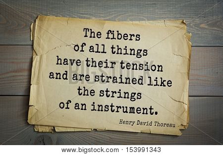 Top -140 quotes by Henry Thoreau  (1817- 1862) - American writer, philosopher, naturalist, public figure. The fibers of all things have their tension and are strained like the strings of an instrument