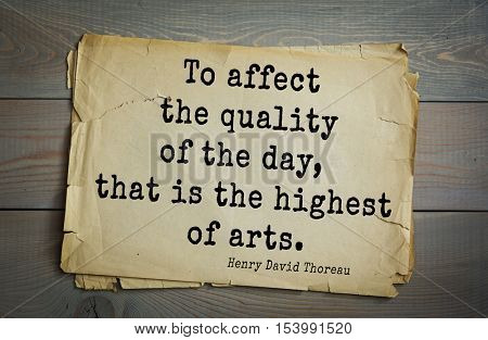 Top -140 quotes by Henry Thoreau  (1817- 1862) - American writer, philosopher, naturalist, and public figure. To affect the quality of the day, that is the highest of arts.