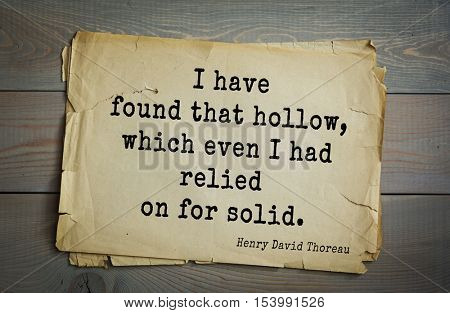 Top -140 quotes by Henry Thoreau  (1817- 1862) - American writer, philosopher, naturalist, and public figure.  I have found that hollow, which even I had relied on for solid.