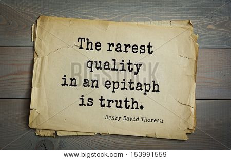 Top -140 quotes by Henry Thoreau  (1817- 1862) - American writer, philosopher, naturalist, and public figure. The rarest quality in an epitaph is truth.
