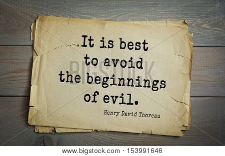 Top -140 quotes by Henry Thoreau  (1817- 1862) - American writer, philosopher, naturalist, and public figure.   It is best to avoid the beginnings of evil.