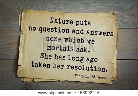 Top -140 quotes by Henry Thoreau  (1817- 1862) - American writer, philosopher, naturalist. Nature puts no question and answers none which we mortals ask. She has long ago taken her resolution.