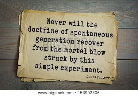 Top 10 quotes by Louis Pasteur (1822- 1895) - French microbiologist and chemist.    Never will the doctrine of spontaneous generation recover from the mortal blow struck by this simple experiment.
