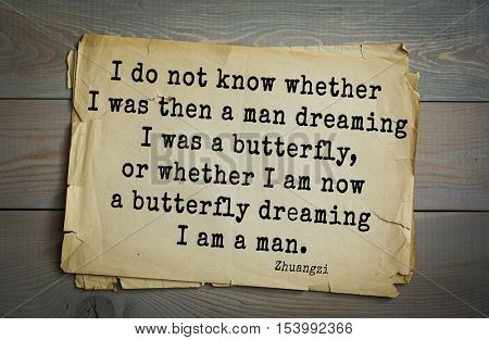 Top 10 quotes by Chuang Tzu - Chinese philosopher presumably.   I do not know whether I was then a man dreaming I was a butterfly, or whether I am now a butterfly dreaming I am a man.