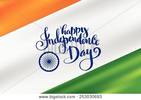 Vector Illustration Of Gradient Mesh Indian Flag With Happy Independence Day Lettering For Indian In